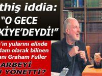 Fuller darbe gecesi Türkiye'deydi!
