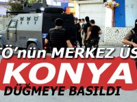 FETÖ'nün merkez üssü Konya'da düğmeye basıldı!