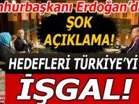 Erdoğan'dan şok açıklamalar; Hedefleri Türkiye'yi işgal!
