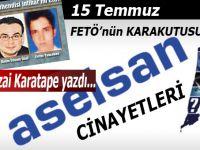 Tarık Sezai Karatepe yazdı; 15 Temmuz, FETÖ'nün kara kutusu Aselsan cinayetleri!