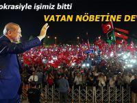 Demokrasiyle işimiz bitti, vatan nöbetine devam!