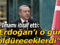 """FETÖ imamı itiraf etti; """"Erdoğan'ı o gün öldüreceklerdi!"""""""
