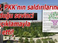 HDP, PKK'nın saldırılarından duyduğu sevinci bu açıklamayla belli etti!