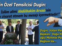Putin'in özel temsilcisi Alexander Dugin Abdulhakim Arvasi Hazretlerinin mezarını ziyaret etti!