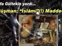 """Mustafa Gültekin yazdı; İç düşman; """"İslâmi""""(!) maddecilik..."""