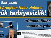 Şükrü Sak yazdı; Bülent Arınç'tan Nabız Haber'e büyük terbiyesizlik!