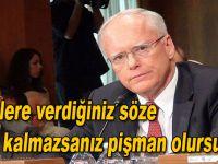 """""""Türklere verdiğiniz söze sadık kalmazsanız pişman olursunuz!"""""""