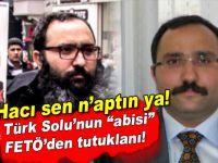 """Türk Solu'nun """"abisi"""" FETÖ'den tutuklandı!"""