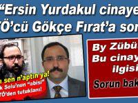 Ersin Yurdakul cinayetini FETÖ'cü Gökçe Fırat'a sorun!