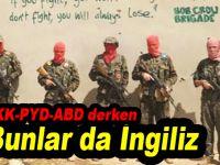 PKK, PYD, ABD derken, bunlar da İngiliz!