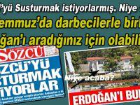 """""""Sözcü'yü susturmak istiyorlar""""mış! Niye aceba? Darbecilerle Erdoğan'ı aradığınız için olabilir mi?"""