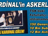 Kardinal'in askerleri; TSK'daki Fetullahçı asker sayısı iddianameye böyle girdi!