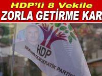 HDP'li 8 vekile zorla getirme kararı
