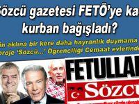 Sözcü gazetesi FETÖ'ye kaç kurban bağışladı?