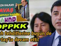 HDPKK, tehditlerini sürdürüyor, bugün de Demirtaş tehdit etti!