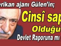 """Gülen'in """"cinsî sapık"""" olduğu devlet raporuna mı girdi?"""