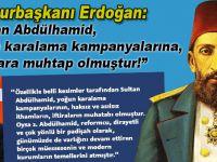 """Cumhurbaşkanı Erdoğan; """"Sultan Abdülhamid yoğun karalama kampanyalarına muhatap olmuştur!"""""""