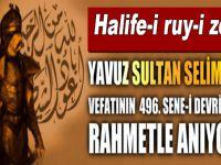 İslâm birliği davasının sembolü; Halif-i ruy-i zemin Yavuz Sultan Selim Han'ı rahmetle anıyoruz!