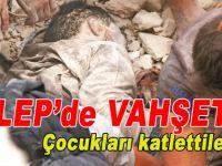 Halep'de vahşet; Sivilleri, çocukları katlettiler!
