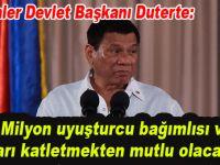 Filipinler Devlet Başkanı Duterte: 3 milyon uyuşturucu bağımlısını katletmekten mutlu olacağım