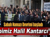 """Sabah Namazı Devrimi; """"Hepimiz Halil Kantarcı'yız!"""""""