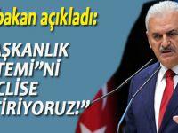 """Başbakan; """"Başkanlık sistemini"""" meclise getiriyoruz!"""