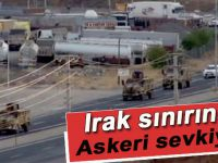 Irak sınırına askeri sevkıyat