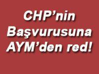 CHP'nin başvurusuna AYM'den red!