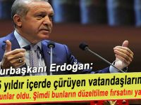 """Cumhurbaşkanı Erdoğan; """"15 yıl hapishanelerde çürüyen vatandaşlarımız var"""""""