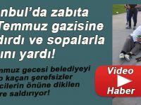 İstanbul'da zabıta 15 Temmuz gazisine saldırdı!