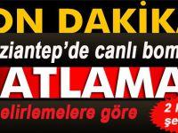 Son dakika; Gaziantep'de canlı bombalar kendini patlattı!