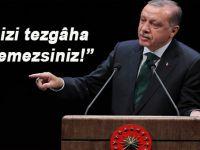 """Cumhurbaşkanı Erdoğan; """"Bizi tezgâha getiremezsiniz!"""""""