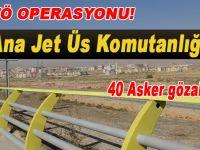 3. Ana Jet Üs Komutanlığında 40 asker gözaltında