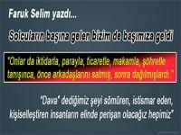 Faruk Selim yazdı; Solcuların başına gelen bizim başımıza da geldi!