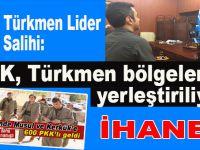 """Irak'lı Türkmen Lider Salihi: """"PKK, Türkmen bölgelerine yerleştiriliyor!"""""""