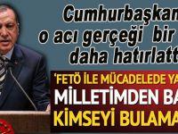 """Cumhurbaşkanı Erdoğan; """"FETÖ ile mücadelede, yanımda milletimden başka kimseyi bulamadım!"""""""