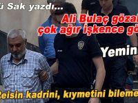 Şükrü Sak yazdı; Ali Bulaç gözaltında çok ağır işkence görmüş!
