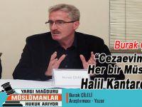 """Burak Çileli: """"Cezaevindeki Her Bir Müslüman Halil Kantarcı'dır"""""""