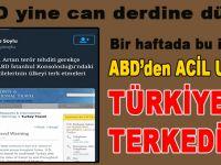 ABD diplomatlarını yine uyardı; Türkiye'yi terk edin!