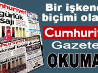 Bir işkence biçimi olarak Cumhuriyet Gazetesi okumak