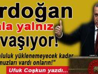 Erdoğan hala yalnız savaşıyor!