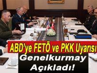 ABD'ye FETÖ ve PKK uyarısı; Genelkurmay 6 saatlik görüşme ile ilgili açıklama yaptı!