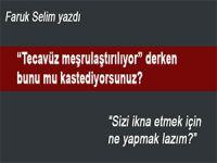 """Faruk Selim yazdı; """"Tecavüz meşrulaştırılıyor"""" derken bunu mu kastediyorsunuz?.."""