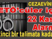 Cezaevindeki FETÖ'cüler için 22 Kasım alarmı!