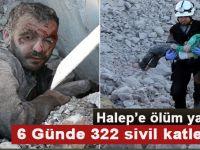 Halep'e ölüm yağıyor; 6 Günde 322 sivil katledildi!