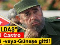 """""""Yoldaş"""" Fidel Castro öldü!"""