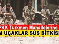 PYD Türkmen mahallelerine girdi; bizim uçaklar süs bitkisi gibi duruyor!