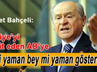 """Bahçeli, Türkiye'yi tehdit eden AB'ye """"El mi yaman bey mi yaman gösterelim!"""""""