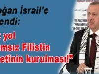"""Cumhurbaşkanı Erdoğan İsrail'e seslendi; """"Tek yol bağımsız Filistin devletinin kurulması!"""""""