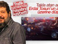 """""""Tombalak"""" Erdal Tosun trafik kazasında vefat etti"""